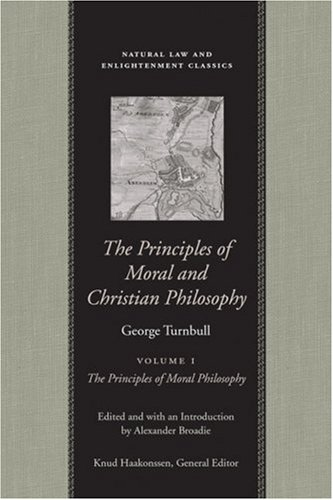The Principles of Moral and Christian Philosophy: Volume I: The Principles of Moral Philosophy: ...