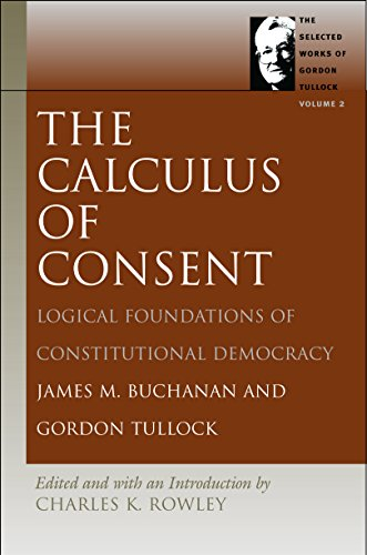 Calculus of Consent: Buchanan, James M.; Tullock, Gordon; Rowle, Charles Kershaw