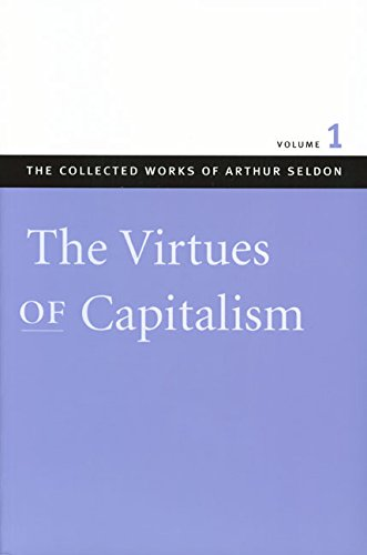The Virtues of Capitalism: Volume 1 (Collected Works of Arthur Seldon, The) (9780865975422) by Arthur Seldon