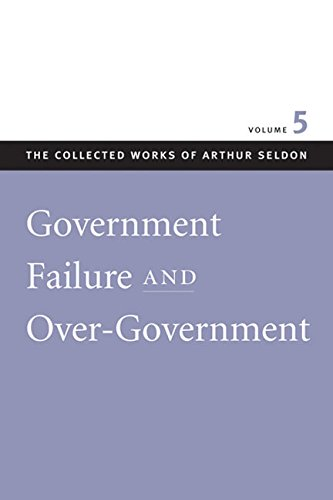 9780865975460: Government Failure and Over-Government: Government Failure and Over-Government v. 5 (Collected Works of Arthur Seldon)