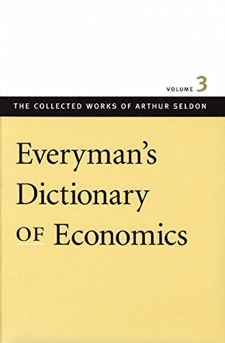 9780865975521: 3: Everyman's Dictionary of Economics (Collected Works of Arthur Seldon, The)