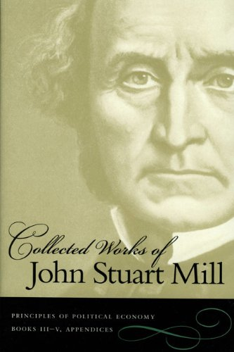 Collected Works of John Stuart Mill: Principles: Mill, John Stuart