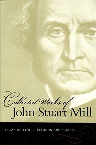 Collected Works of John Stuart Mill: Essays: Mill, John Stuart/