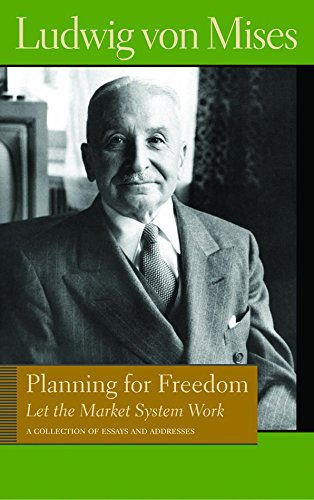9780865976603: Planning for Freedom: Let the Market System Work: A Collection of Essays and Addresses (Liberty Fund Library of the Works of Ludwig Von Mises)