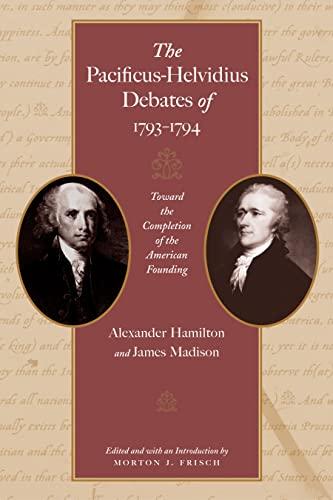 9780865976894: The Pacificus-Helvidius Debates of 1793-1794