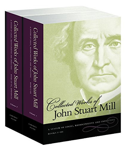 9780865976924: The Collected Works of John Stuart Mill, Volume 7 & 8: A System of Logic, Ratiocinative & Inductive: System of Logic, Ratiocinative and Inductive v. 7 & 8