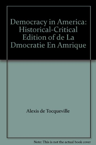 9780865977259: Democracy in America: Historical-Critical Edition of de La Dmocratie En Amrique