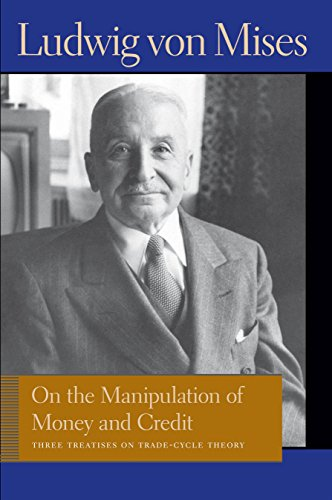9780865977617: On the Manipulation of Money & Credit: Three Treatises on Trade-Cycle Theory (Liberty Fund Library of the Works of Ludwig Von Mises)