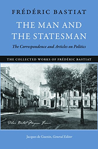 9780865977877: The Man and the Statesman: The Correspondence and Articles on Politics (The Collected Works of Frederic Bastiat)