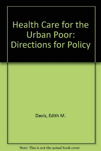 Health Care for the Urban Poor: Directions: Davis, Edith M.,