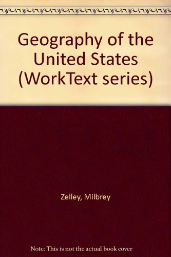 Geography of the United States (WorkText series): Milbrey Zelley