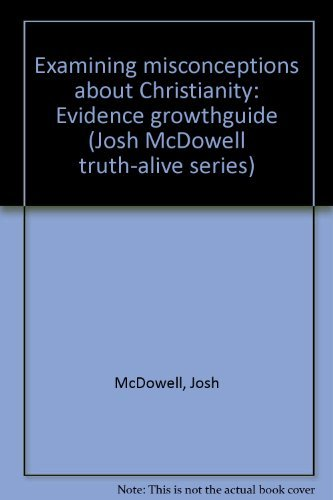 9780866050180: Examining misconceptions about Christianity: Evidence growthguide (Josh McDowell truth-alive series)