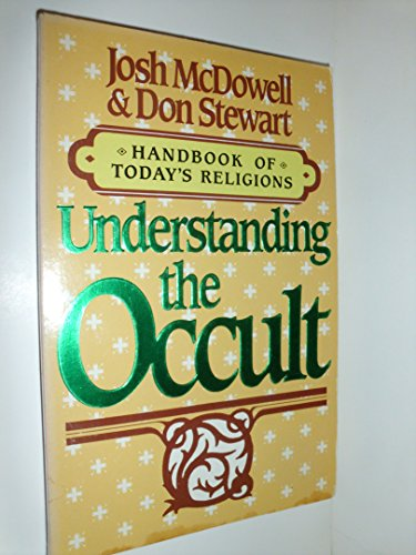 Understanding the Occult (Handbook of Today's Religions / Josh McDowell) (0866050914) by Josh McDowell; Don Stewart
