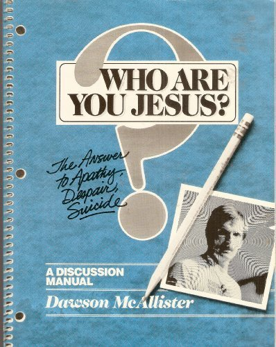 Who Are You Jesus? The Answer to Apathy, Despair, Suicide (Discussion Manual): Dawson McAllister