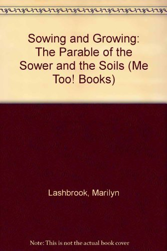 Sowing and Growing: The Parable of the: Lashbrook, Marilyn