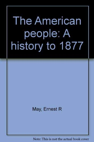 The American people: A history to 1877: May, Ernest R