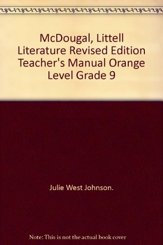 McDougal, Littell Literature Revised Edition Teacher's Manual: Julie West Johnson.
