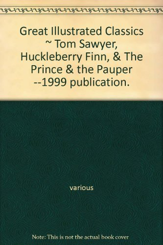 Great Illustrated Classics ~ Tom Sawyer, Huckleberry Finn, & The Prince & the Pauper (9780866114837) by Mark Twain