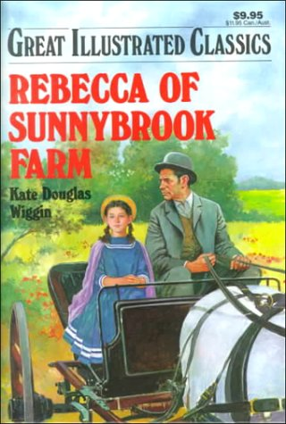 Rebecca of Sunnybrook Farm (Great Illustrated Classics): Wiggin, Kate Douglas