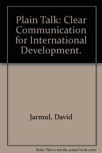 Plain Talk: Clear Communication for International Development.: Jarmul, David