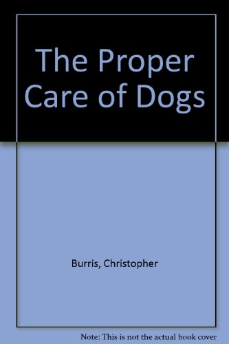9780866224024: The Proper Care of Dogs
