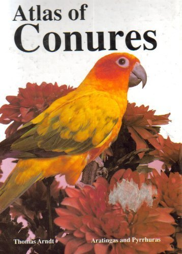 9780866225427: Atlas of Conures: Aratingas and Pyrrhuras