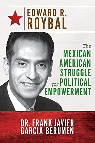 Edward R. Roybal: The Mexican American Struggle: Dr. Frank Javier