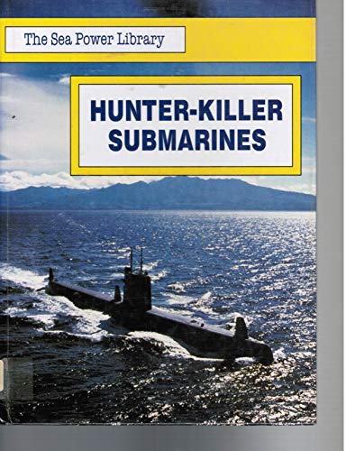 Hunter-Killer Submarines (The Sea Power Library): Rawlinson, Jonathan