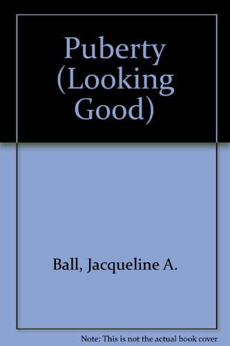 Puberty (Looking Good): Jacqueline A. Ball