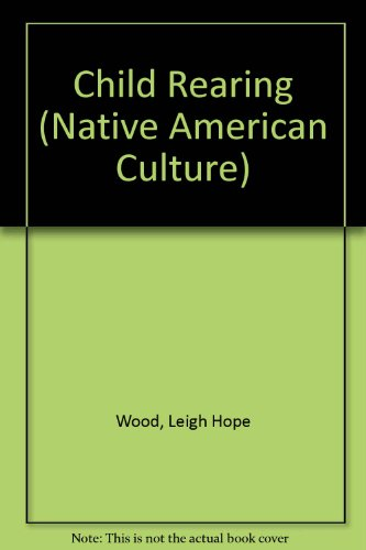 Child Rearing (Native American Culture): Wood, Leigh Hope