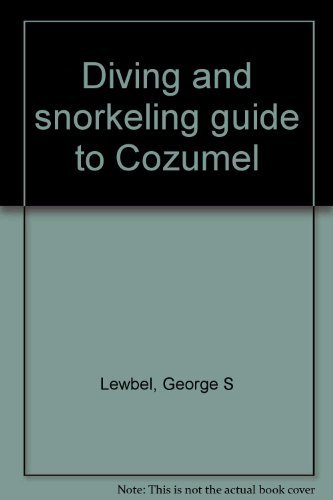 Diving and snorkeling guide to Cozumel: Lewbel, George S