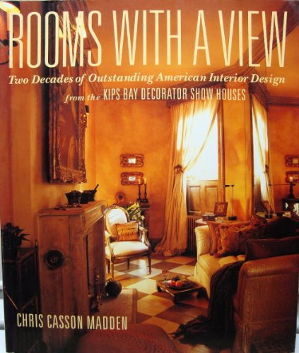 Room With a View: Two Decades of Outstanding American Interior Design from the Kips Bay Decorator ...
