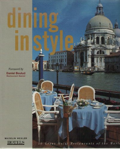 Dining in Style: 50 Great Hotel Restaurants of the World: Madelin Wexler