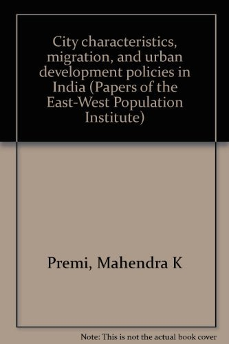 City characteristics, migration, and urban development policies in India (Papers of the East-West ...