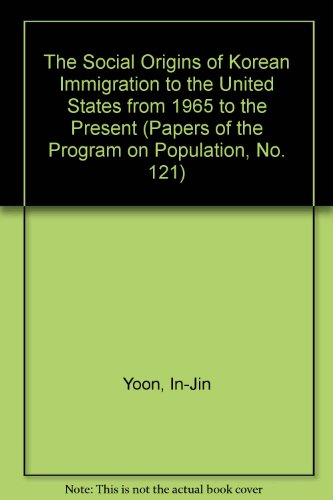9780866381604: The Social Origins of Korean Immigration to the United States from 1965 to the Present (Papers of the Program on Population, No. 121)