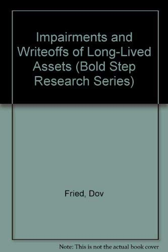9780866411745: Impairments and Writeoffs of Long-Lived Assets (Bold Step Research Series)