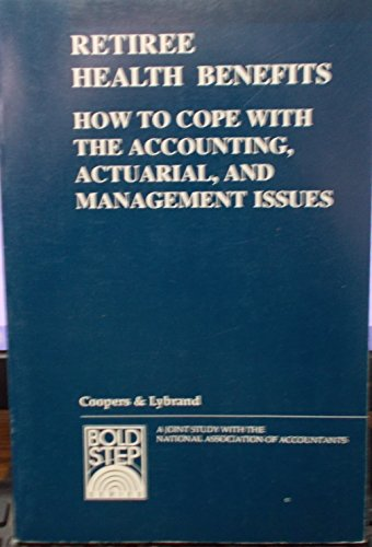 9780866411943: Retiree Health Benefits: How to Cope With the Accounting, Actuarial, and Management Issues (Bold step research series)