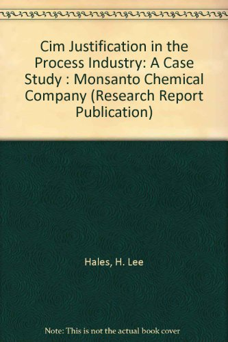 Cim Justification in the Process Industry: A Case Study : Monsanto Chemical Company (Research ...