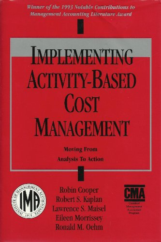 Implementing Activity-Based Cost Management: Moving from Analysis: Robin Cooper, Robert