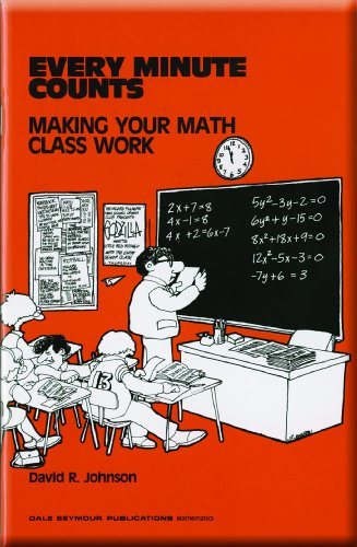 Every Minute Counts: Making Your Mathematics Class: David R. Johnson
