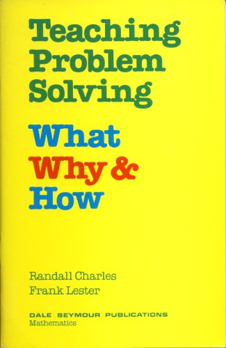 Teaching Problem Solving: What Why and How: Randall Charles, Frank Lester