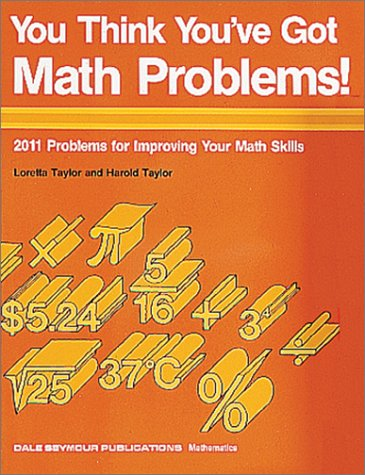 9780866511032: You Think You've Got Math Problems!: 2011 Problems for Improving Your Math Skills