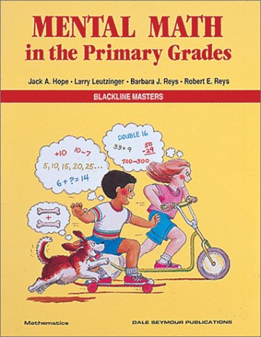 Mental Math in the Primary Grades 01614 (0866514341) by Jack Hope; Larry Leutzinger; Barbara Reys; Robert Reys