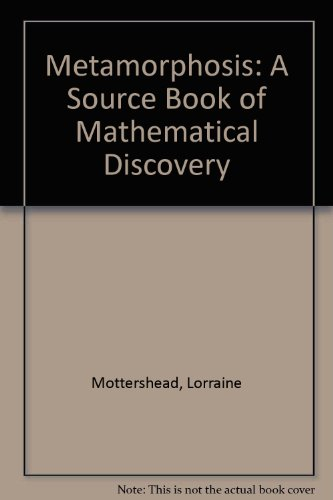 Metamorphosis: A Source Book of Mathematical Discovery: Mottershead, Lorraine