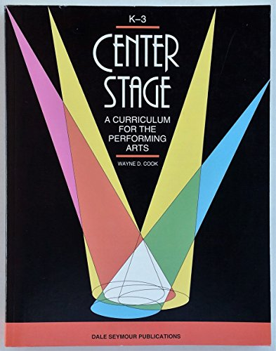 9780866515740: Center Stage: A Curriculum for the Performing Arts/K-3/Ds31155