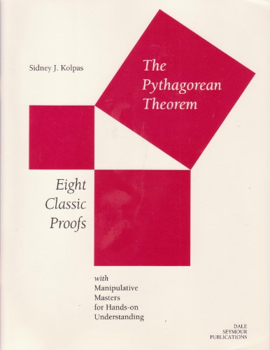 The Pythagorean Theorem: Eight Classic Proofs with Manipulative Masters for Hands-on Understanding:...