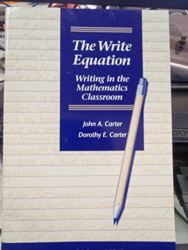 The Write Equation: Writing in the Mathematics Classroom (0866516719) by John A Carter