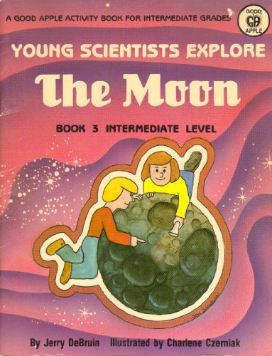 Young Scientists Explore the Moon (Intermediate Level): Debruin, Jerry