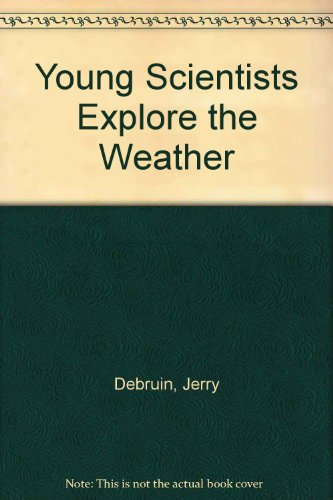Young Scientists Explore the Weather: Debruin, Jerry