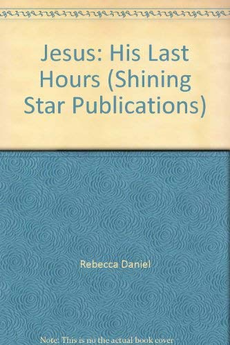 9780866532327: Jesus: His Last Hours (Shining Star Publications)
